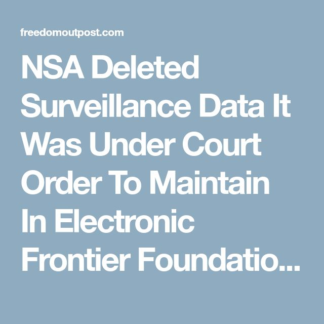 NSA Deleted Surveillance Data It Was Under Court Order To Maintain In Electronic Frontier Foundation Lawsuit - Freedom Outpost