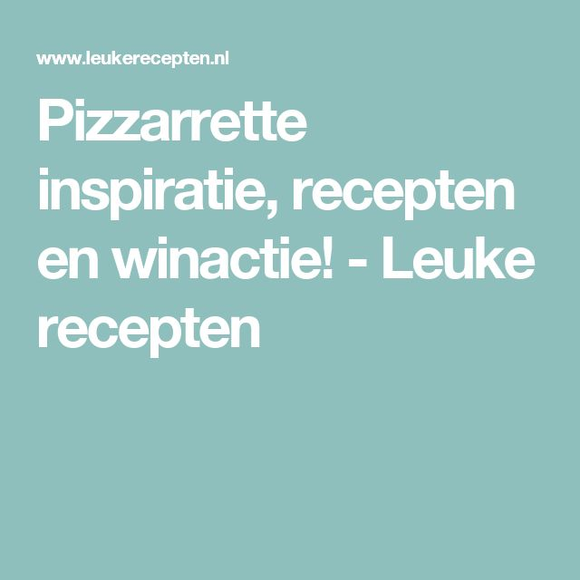 Pizzarrette inspiratie, recepten en winactie! - Leuke recepten