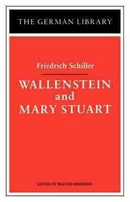 Wallenstein and Mary Stuart: Friedrich Schiller