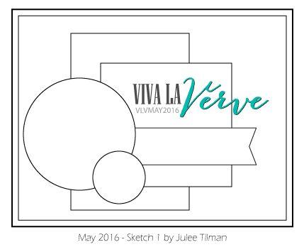 Viva la Verve 2016 May Sketch 1  Sketch designed by Julee Tilman #vlvsketches #vivalaverve #vervestamps #cardsketches #sketchchallenge
