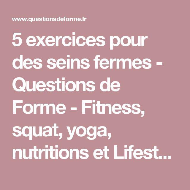 5 exercices pour des seins fermes - Questions de Forme - Fitness, squat, yoga, nutritions et Lifestyle