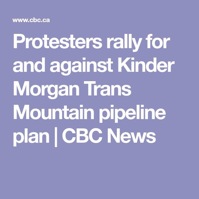 Protesters rally for and against Kinder Morgan Trans Mountain pipeline plan | CBC News