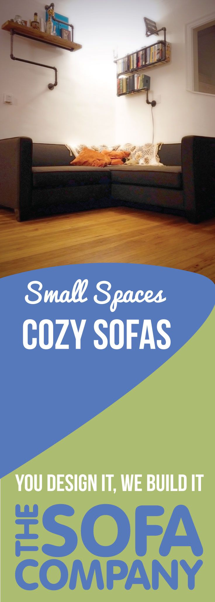Custom sofas made in LA.  Compact, free delivery, customizable to your measurements.  www.thesofaco.com