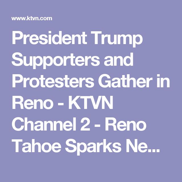 8/23/2017 NEVADA: Trump Supporters & Protesters Gather in Reno.  KTVN Channel 2, Reno Tahoe Sparks News, Weather, Video.