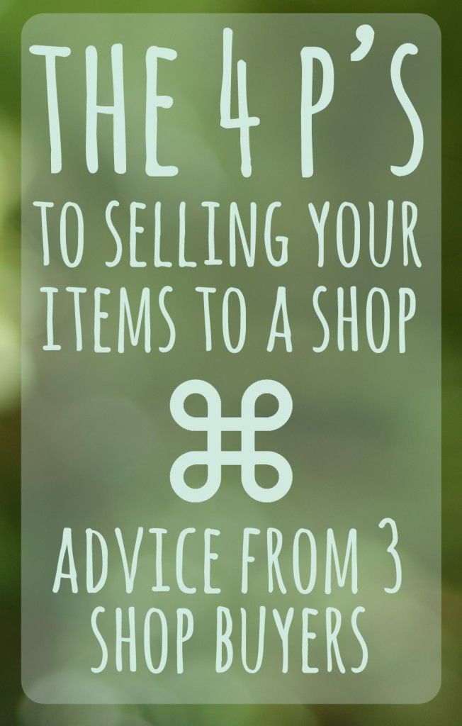 The 4 P's to Selling Your Items to a Shop - Advice from 3 shop buyers