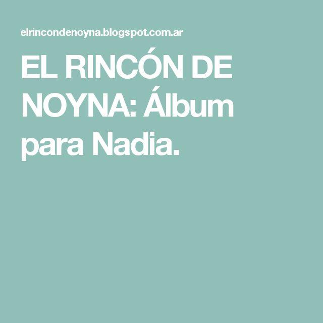 EL RINCÓN DE NOYNA: Álbum para Nadia.