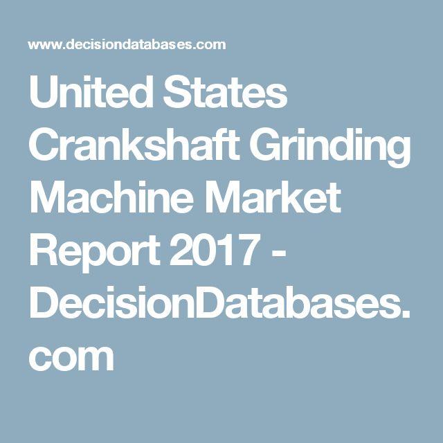 United States Crankshaft Grinding Machine Market Report 2017 - DecisionDatabases.com