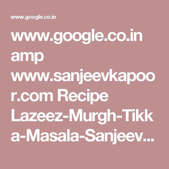 www.google.co.in amp www.sanjeevkapoor.com Recipe Lazeez-Murgh-Tikka-Masala-Sanjeev-Kapoor-Kitchen-FoodFood-amp.html