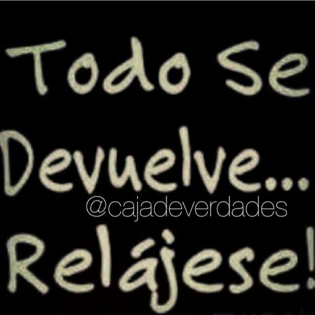 Todo se devuelve... Relájese! #leydelavida #frases #karma