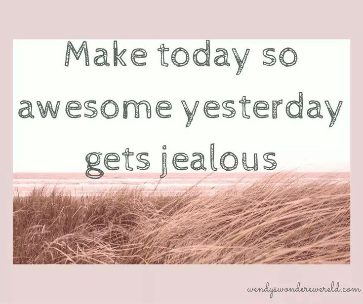 Make today so awesome yesterday gets jealous - quote about goals and ambition - Wendy's Wondere Wereld