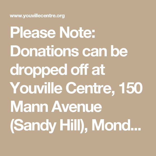 Please Note: Donations can be dropped off at Youville Centre, 150 Mann Avenue (Sandy Hill), Monday to Friday between 8:30 am and 4 pm. (except for statutory holidays).