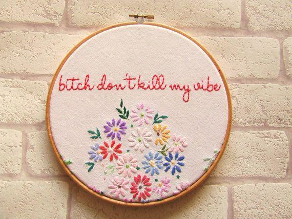 Kendrick Lamar 'Bitch Don't Kill My Vibe' Rap Lyrics Hand Embroidery Hoop Art/Vintage/Retro/Hip Hop/ Rap Decor Wall Art
