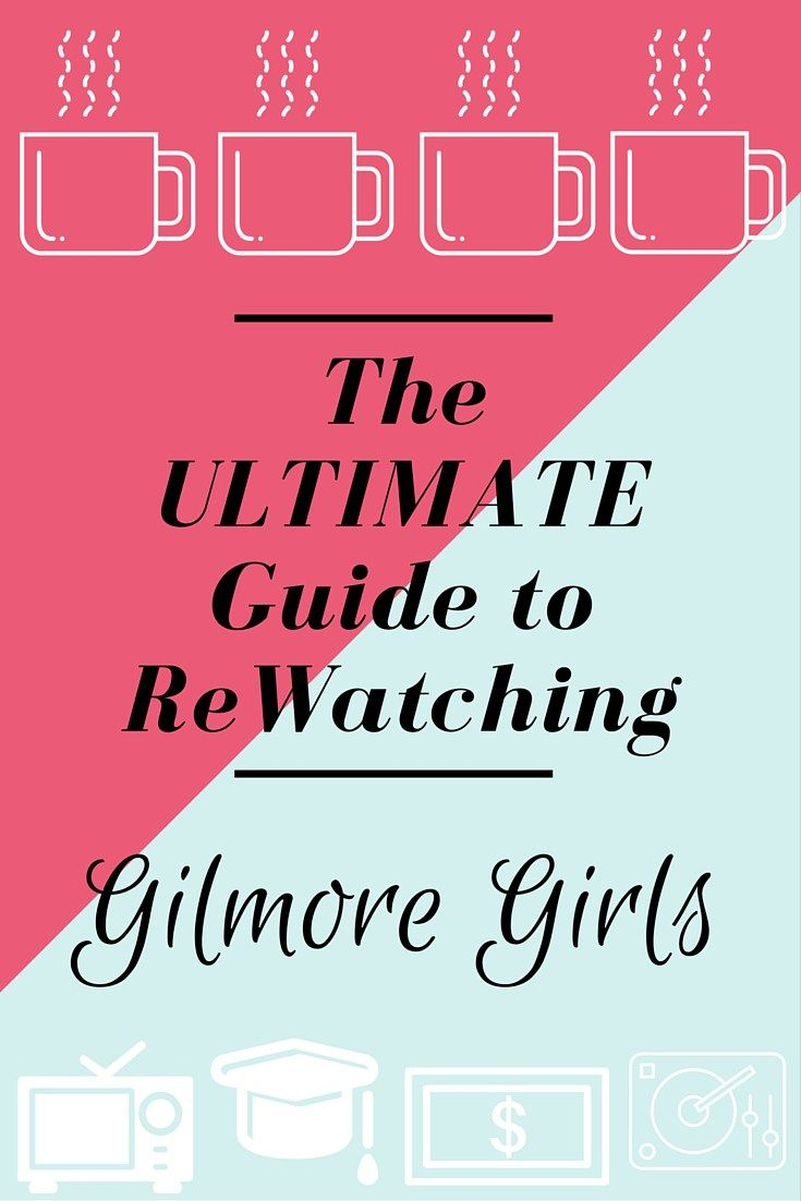 The Ultimate Guide To Rewatching Gilmore Girls