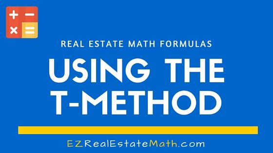 "Out of all of the real estate math formulas you need to know, the most basic one is the T-Method.  Once you understand the T-method real estate math formula, you'll find that many real estate math problems are just another version of the T-Method.  In this post, I'll first explain the T method and then we will go through some real estate math practice problems using the T-Method. Real Estate Math Formulas: The T-Method … Continue reading ""Real Estate Math Formulas: T-Method"""