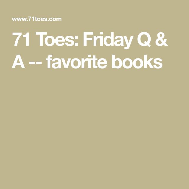 71 Toes: Friday Q & A -- favorite books