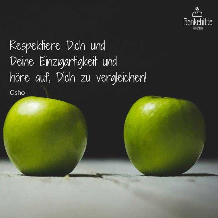 #Respektiere Dich und Deine #Einzigartigkeit und höre auf, Dich zu #vergleich.... #OSHO... #Dankebitte #Sprüche #Gedanken #Weisheiten #Zitate