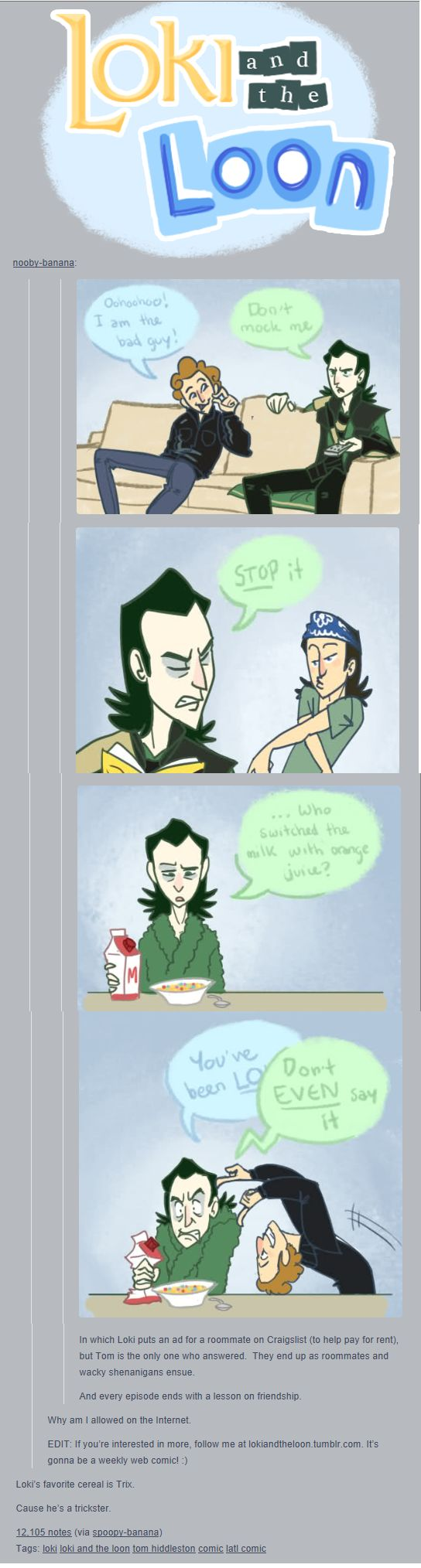 TUMBLR COMIC BLOG: http://loki-and-the-loon.tumblr.com/tagged/comic/chrono >> so many hilarious comic strips <3 I feel like this is one of those things that should be Tweeted to #twhiddleston