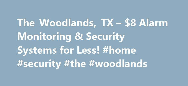 The Woodlands, TX – $8 Alarm Monitoring & Security Systems for Less! #home #security #the #woodlands http://corpus-christi.remmont.com/the-woodlands-tx-8-alarm-monitoring-security-systems-for-less-home-security-the-woodlands/  # The Woodlands, TX Home Alarm Monitoring & DIY Wireless Security Systems Why GEOARM? No-TERM Contract Alarm Monitoring Never Price Increases or Hidden Fees A+ Rated by the Better Business Bureau Professional Central Station Services FREE Lifetime Technical Support…