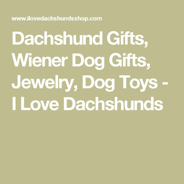Dachshund Gifts, Wiener Dog Gifts, Jewelry, Dog Toys - I Love Dachshunds