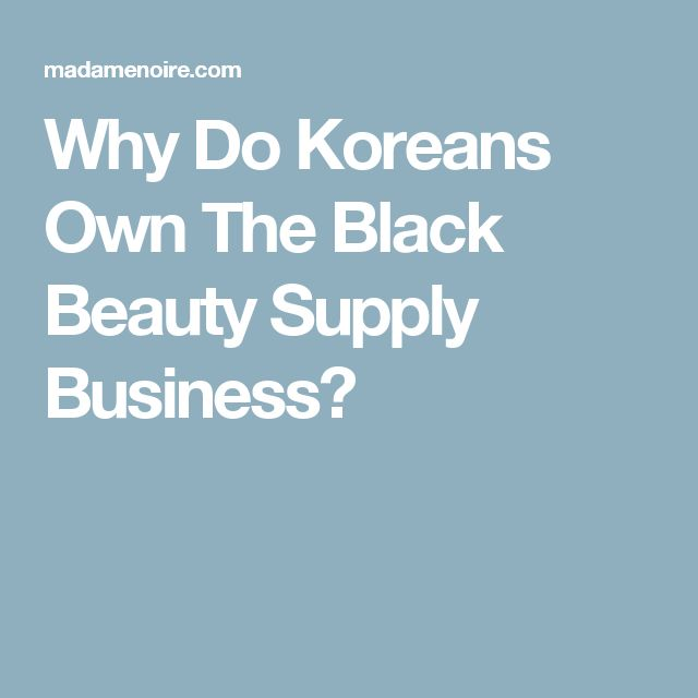 Why Do Koreans Own The Black Beauty Supply Business?