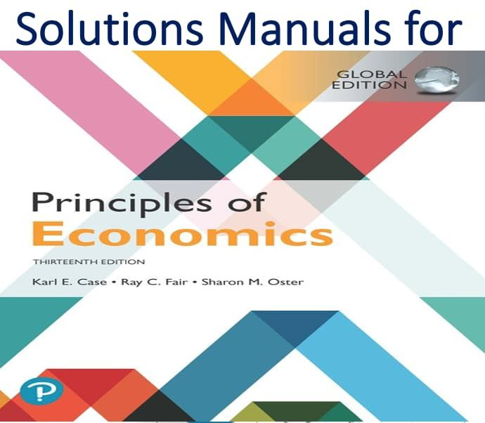 Solutions Manual For Principles Of Economics Global 13th Edition By Karl E Case Ray C Fair Sharo Economics Principles Solutions