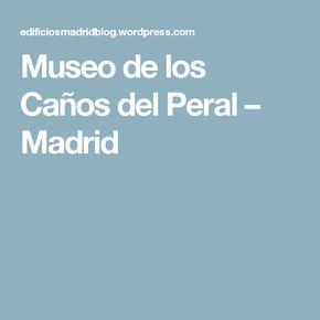 Museo de los Caños del Peral – Madrid