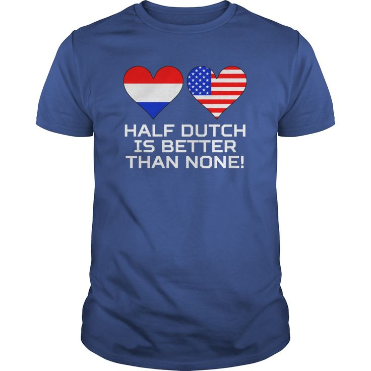 Half Dutch Is Better Than None  Womens Premium TShirt #gift #ideas #Popular #Everything #Videos #Shop #Animals #pets #Architecture #Art #Cars #motorcycles #Celebrities #DIY #crafts #Design #Education #Entertainment #Food #drink #Gardening #Geek #Hair #beauty #Health #fitness #History #Holidays #events #Home decor #Humor #Illustrations #posters #Kids #parenting #Men #Outdoors #Photography #Products #Quotes #Science #nature #Sports #Tattoos #Technology #Travel #Weddings #Women
