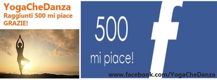 PAGINA ffacebook YOGACHEDANZA  Raggiunti i 500 MI PIACE  Metti anche tu mi piace