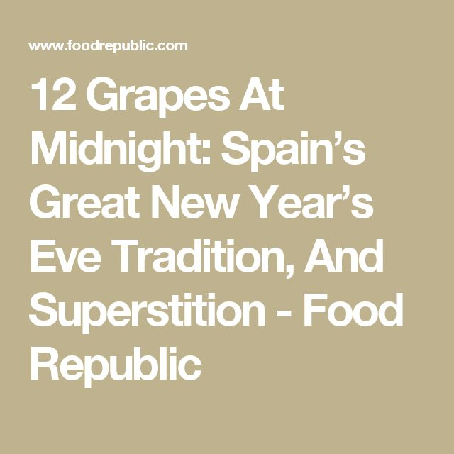 12 Grapes At Midnight: Spain's Great New Year's Eve Tradition, And Superstition - Food Republic