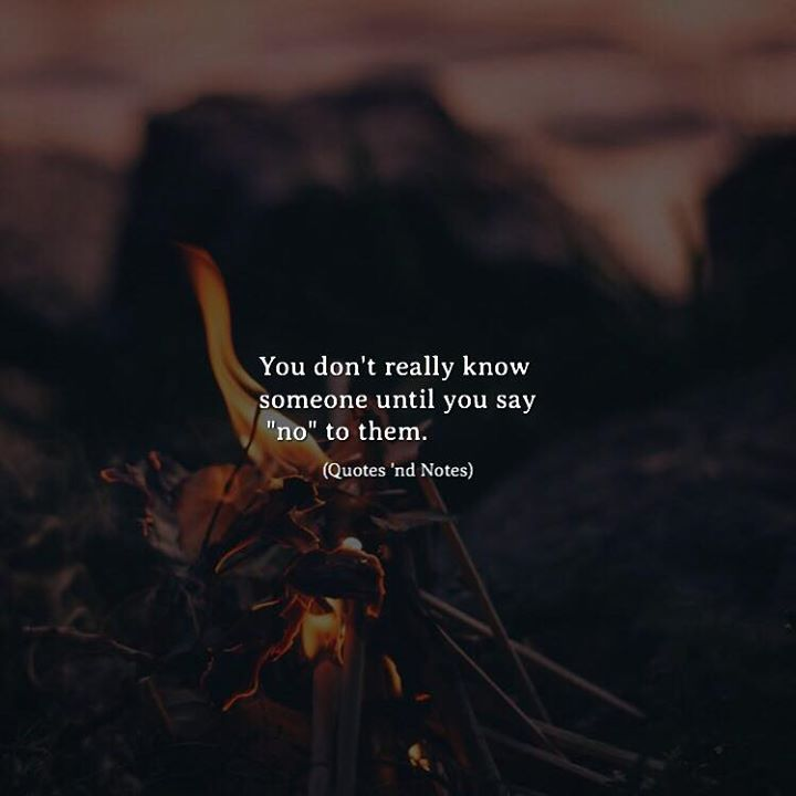 """You don't really know someone until you say """"no"""" to them. via (http://ift.tt/2xILOR8)"""