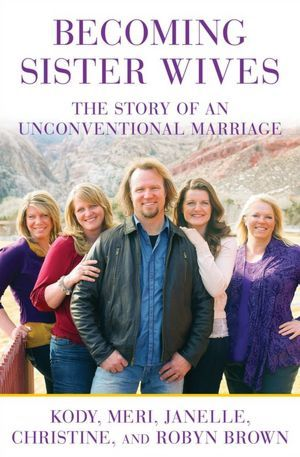 Becoming Sister Wives: The Story of an Unconventional Marriage....I love Meri...shes awesome and Robin too