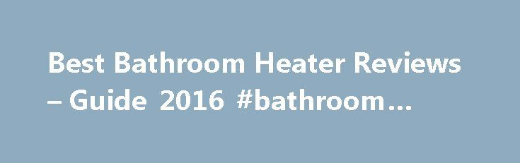Best Bathroom Heater Reviews – Guide 2016 #bathroom #faucets http://bathroom.nef2.com/2017/05/02/best-bathroom-heater-reviews-guide-2016-bathroom-faucets/  #bathroom heaters electric Best Bathroom Heater Reviews Guide 2016 Bathroom area is usually not reached by the central heating system. But getting out of a warm and relaxing shower into cold air is an unpleasant experience. In order to avoid…  Read more