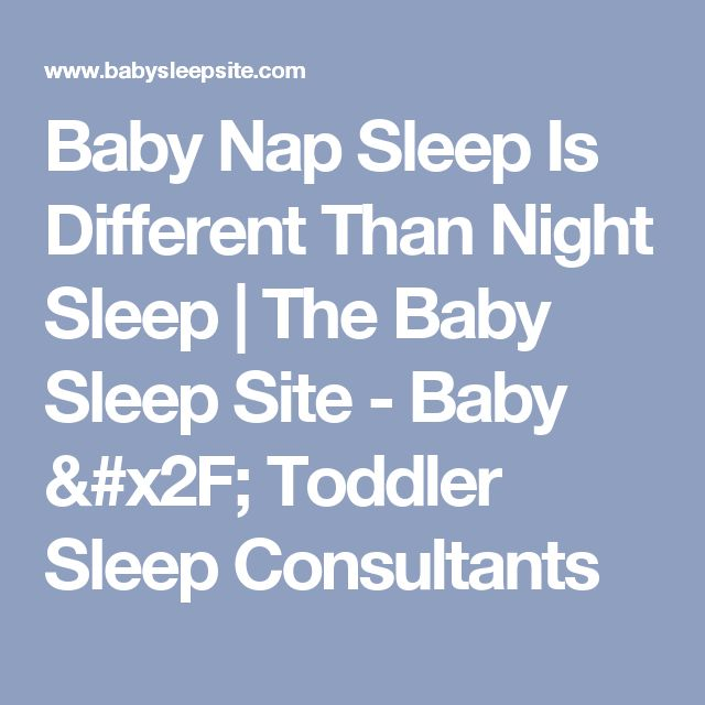 Baby Nap Sleep Is Different Than Night Sleep | The Baby Sleep Site - Baby / Toddler Sleep Consultants