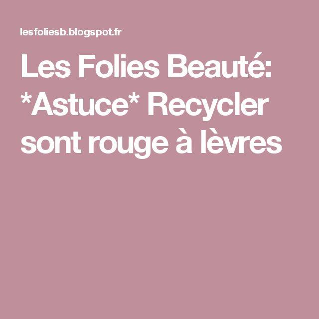 Les Folies Beauté: *Astuce* Recycler sont rouge à lèvres