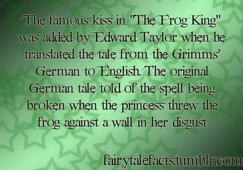 """The famous kiss in """"The Frog King"""" was added by Edward Taylor when he translated the tale from the Grimms' German to English. The original German tale told of the spell being broken when the princess threw the frog against a wall in her disgust"""