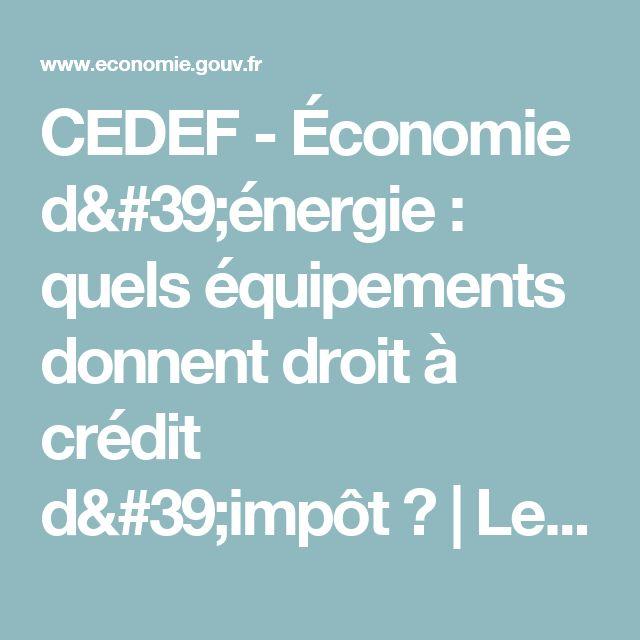 CEDEF - Économie d'énergie : quels équipements donnent droit à crédit d'impôt? | Le portail des ministères économiques et financiers