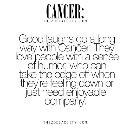 Good Laughs Go A Long Way With Cancer. They Love People With A Sense OF Humor, Who Can Take The Edge Off When They're Feeling Down Or Just Need Enjoyable Company.