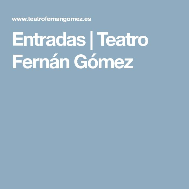 Entradas | Teatro Fernán Gómez
