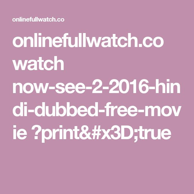 onlinefullwatch.co watch now-see-2-2016-hindi-dubbed-free-movie ?print=true