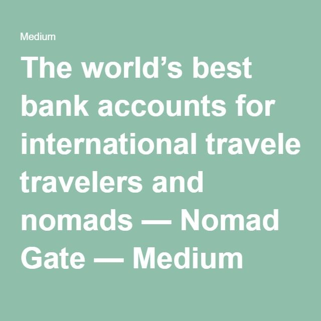 The world's best bank accounts for international travelers and nomads — Nomad Gate — Medium