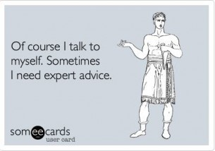 Of Course I talk to myself. Sometimes I need expert advice.Baahahahaaa, Intelligence Converse, Nursing Students, Answers, So True, Totally Me, Expert Advice, True Stories, Duh Lol