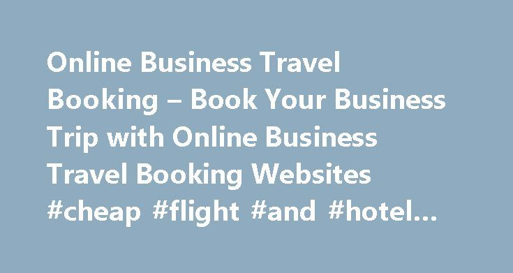 Online Business Travel Booking – Book Your Business Trip with Online Business Travel Booking Websites #cheap #flight #and #hotel #deals http://travel.remmont.com/online-business-travel-booking-book-your-business-trip-with-online-business-travel-booking-websites-cheap-flight-and-hotel-deals/  #travel booking # 1. Kayak 2. American Express Travel American Express Travel offers full service business travel booking – find cars, hotels and flights from multiple carriers. Noteworthy: Card members…