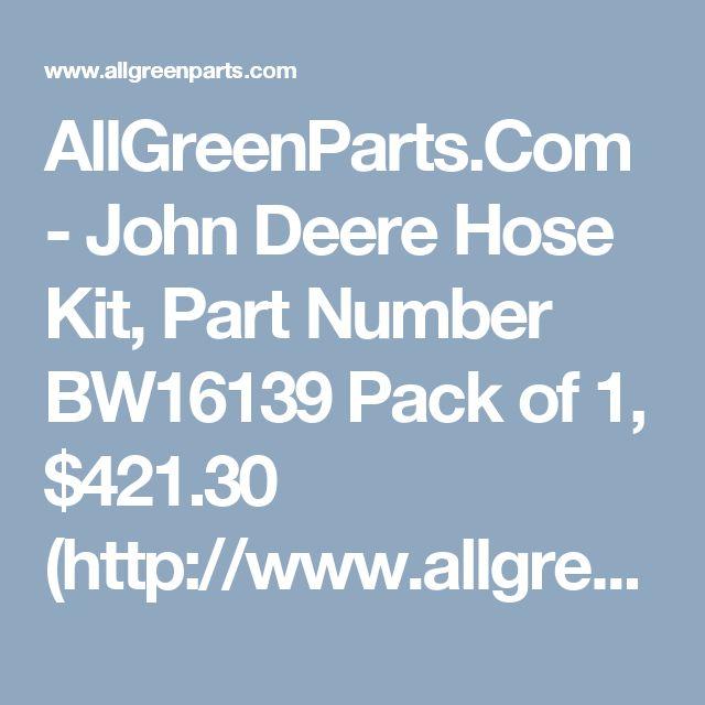 AllGreenParts.Com - John Deere Hose Kit, Part Number BW16139 Pack of 1, $421.30 (http://www.allgreenparts.com/john-deere-oil-tubes-and-hoses-3rd-fu-part-number-bw16139/)