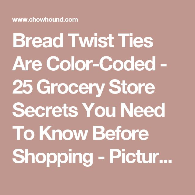 Bread Twist Ties Are Color-Coded - 25 Grocery Store Secrets You Need To Know Before Shopping - Pictures - Chowhound