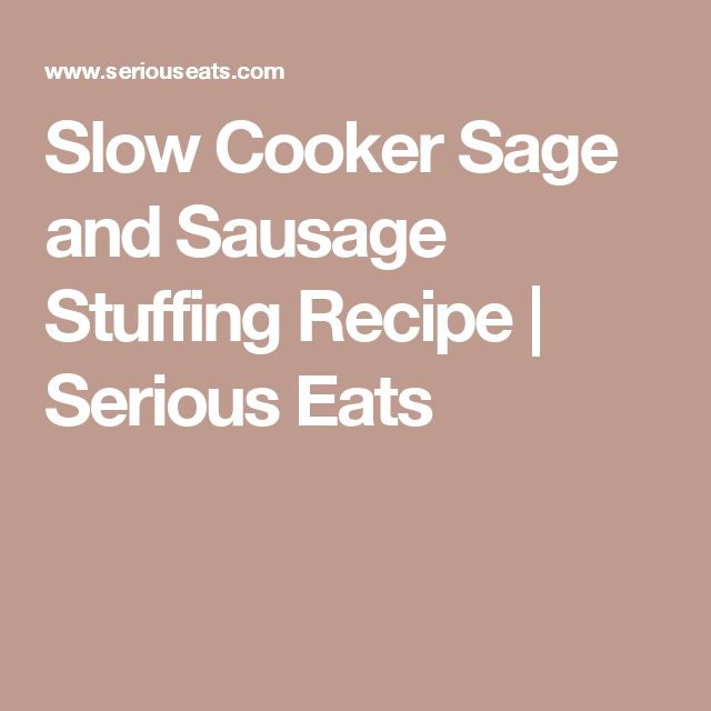 Slow Cooker Sage and Sausage Stuffing Recipe   Serious Eats