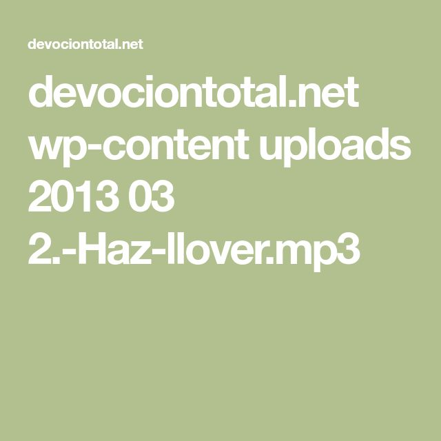 devociontotal.net wp-content uploads 2013 03 2.-Haz-llover.mp3