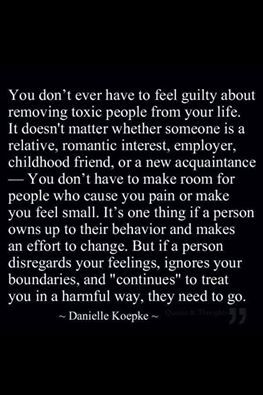 Good Day friends! ☺  Quote of the Day: You don't EVER have to feel GUILTY about removing toxic people from your life...