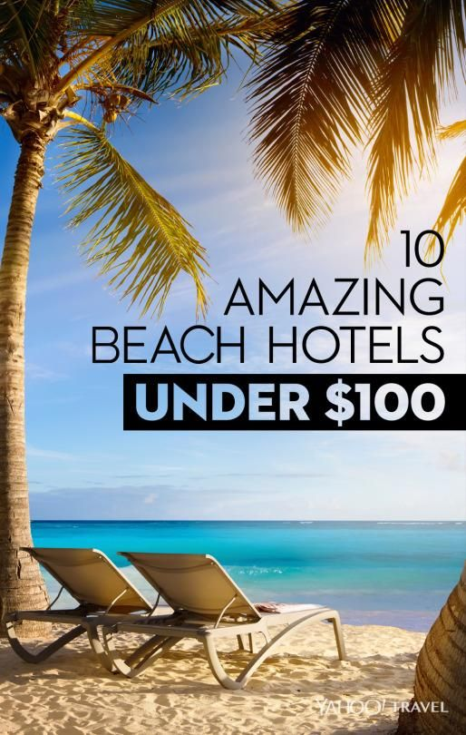 We combed the country for some of the most amazing — and affordable — beach hotels under $100 a night.