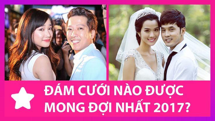 Những Đám Cưới Sao Việt Được Mong Đợi Nhất Năm 2017