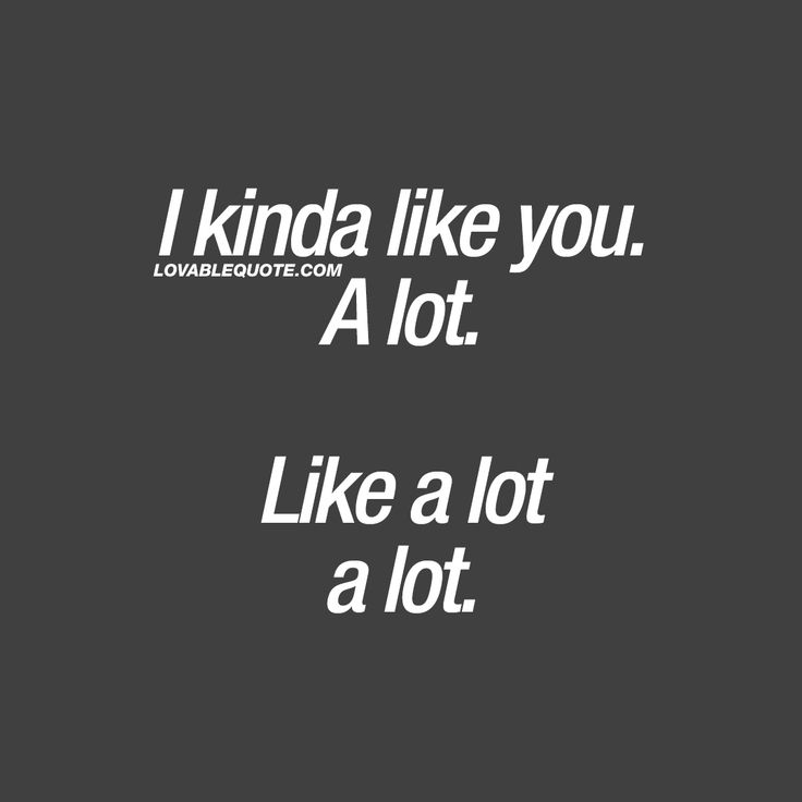 I kinda like you. A lot. Like a lot a lot. ❤ #ilikeyou #cutequote ❤ Lovable Quote
